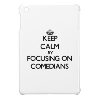 Keep Calm by focusing on Comedians iPad Mini Case