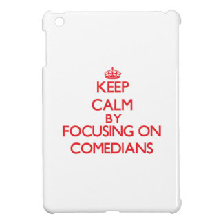 Keep Calm by focusing on Comedians iPad Mini Cover