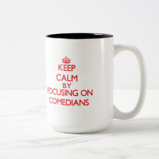 Keep Calm by focusing on Comedians Two-Tone Coffee Mug