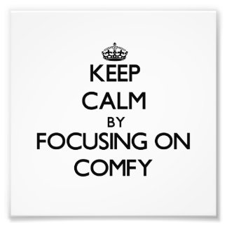 Keep Calm by focusing on Comfy Photo