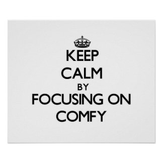 Keep Calm by focusing on Comfy Poster