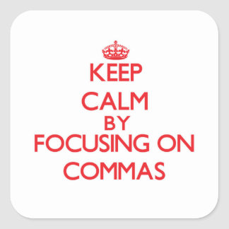 Keep Calm by focusing on Commas Square Sticker
