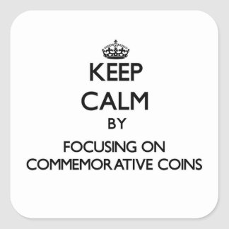Keep Calm by focusing on Commemorative Coins Square Stickers