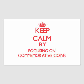 Keep Calm by focusing on Commemorative Coins Rectangular Sticker