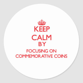 Keep Calm by focusing on Commemorative Coins Round Stickers