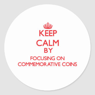 Keep Calm by focusing on Commemorative Coins Sticker