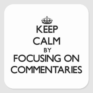 Keep Calm by focusing on Commentaries Square Stickers