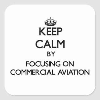 Keep calm by focusing on Commercial Aviation Square Sticker