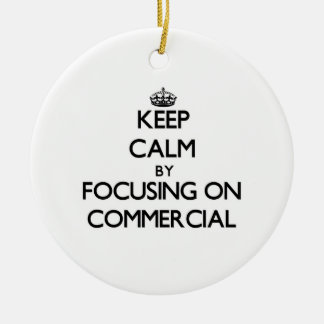 Keep Calm by focusing on Commercial Christmas Tree Ornament