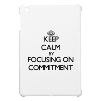 Keep Calm by focusing on Commitment iPad Mini Cases