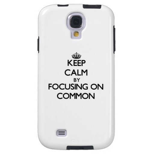 Keep Calm by focusing on Common Galaxy S4 Case