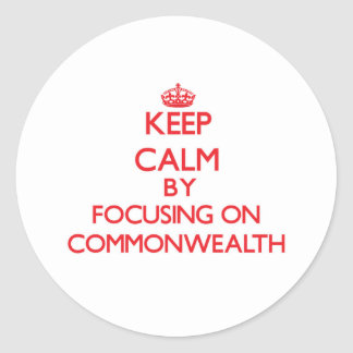 Keep Calm by focusing on Commonwealth Classic Round Sticker