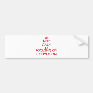 Keep Calm by focusing on Commotion Car Bumper Sticker