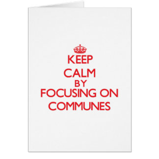 Keep Calm by focusing on Communes Greeting Cards