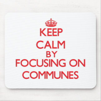 Keep Calm by focusing on Communes Mouse Pad