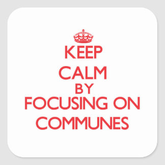 Keep Calm by focusing on Communes Square Stickers