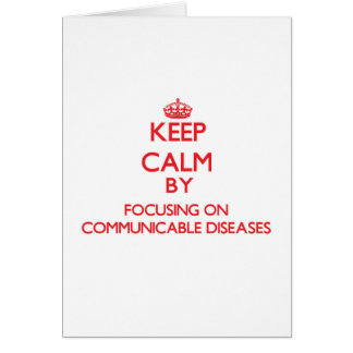 Keep Calm by focusing on Communicable Diseases Greeting Cards