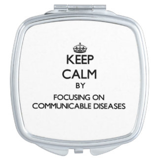 Keep Calm by focusing on Communicable Diseases Vanity Mirrors