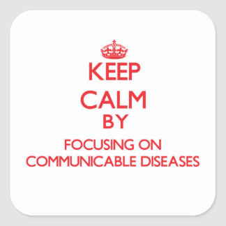 Keep Calm by focusing on Communicable Diseases Square Sticker