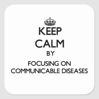 Keep Calm by focusing on Communicable Diseases Stickers