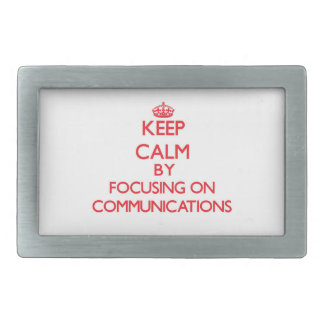 Keep Calm by focusing on Communications Rectangular Belt Buckles