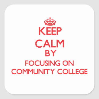 Keep Calm by focusing on Community College Square Sticker