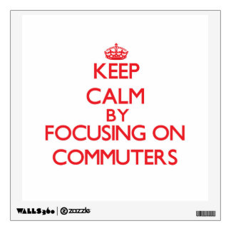 Keep Calm by focusing on Commuters Wall Stickers