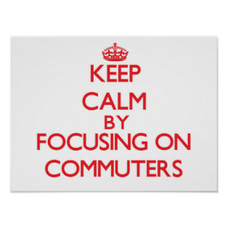 Keep Calm by focusing on Commutes Poster