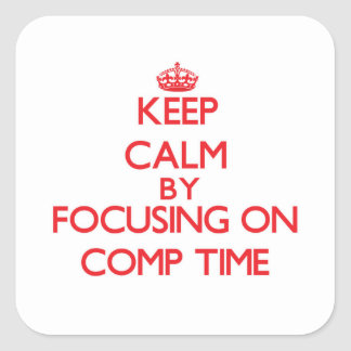 Keep Calm by focusing on Comp Time Square Sticker
