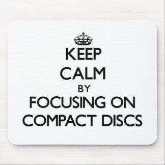 Keep Calm by focusing on Compact Discs Mouse Pad
