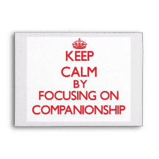 Keep Calm by focusing on Companionship Envelopes