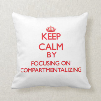 Keep Calm by focusing on Compartmentalizing Pillow