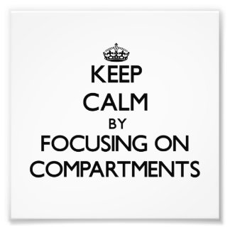 Keep Calm by focusing on Compartments Photo Art