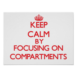 Keep Calm by focusing on Compartments Poster