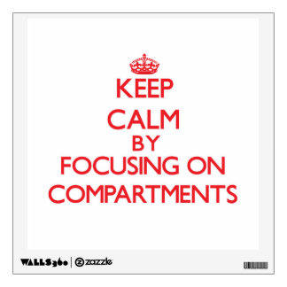 Keep Calm by focusing on Compartments Wall Decal