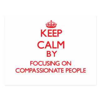 Keep Calm by focusing on Compassionate People Post Card