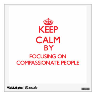 Keep Calm by focusing on Compassionate People Wall Skin