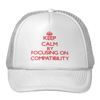 Keep Calm by focusing on Compatibility Trucker Hat