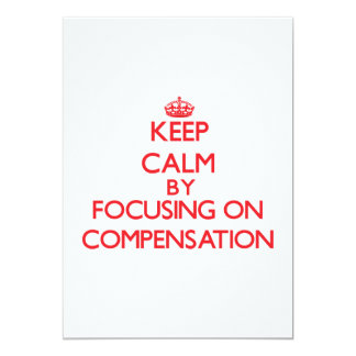 Keep Calm by focusing on Compensation 5x7 Paper Invitation Card
