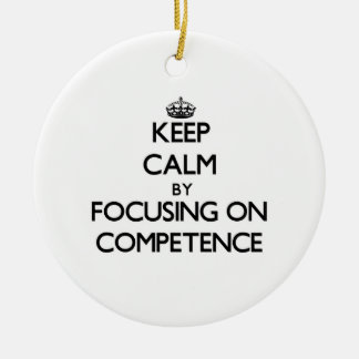 Keep Calm by focusing on Competence Christmas Ornament