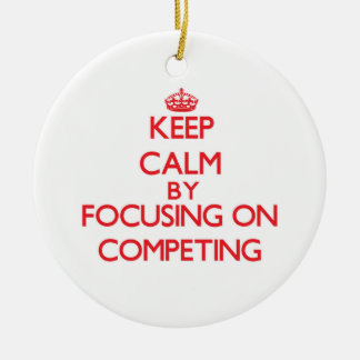 Keep Calm by focusing on Competing Christmas Ornaments