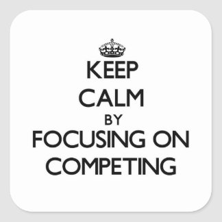 Keep Calm by focusing on Competing Square Sticker