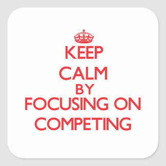 Keep Calm by focusing on Competing Square Stickers