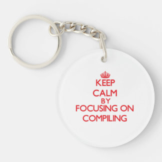Keep Calm by focusing on Compiling Single-Sided Round Acrylic Keychain