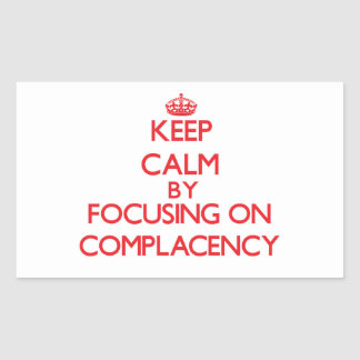 Keep Calm by focusing on Complacency Rectangle Stickers