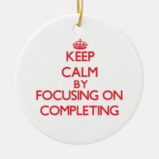 Keep Calm by focusing on Completing Double-Sided Ceramic Round Christmas Ornament