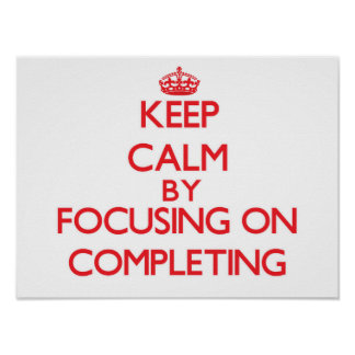 Keep Calm by focusing on Completing Print