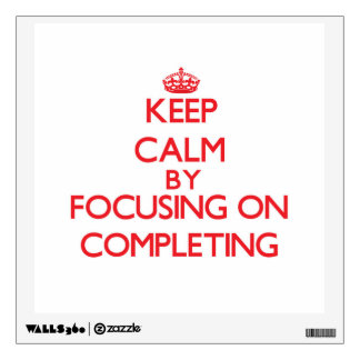 Keep Calm by focusing on Completing Wall Sticker