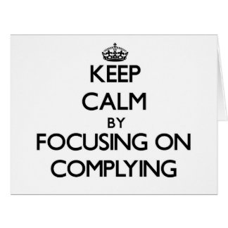 Keep Calm by focusing on Complying Large Greeting Card