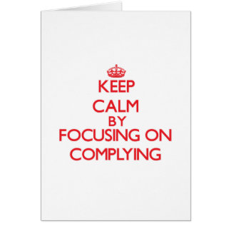 Keep Calm by focusing on Complying Greeting Card